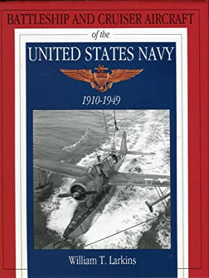 Battleship and Cruiser Aircraft of the United Staters Navy 1910-1949: Larkins, William T.