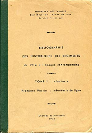 Bibliographie des Historiques des Regiments de 1914 a l'epoque contemporaine, Tome 1: ...