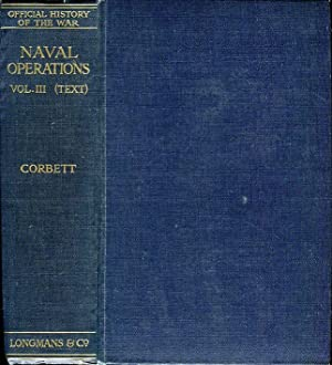 Naval Operations, Vol. III (Text): The Dardanelles Campaign From May 1915 to Final Evacuation, Op...