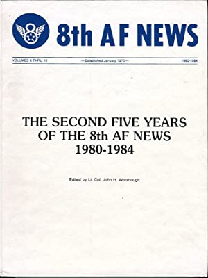 8th Air Force News: The Second Five Years of the 8th AF News 1980-1984: Woolnough, John H. (ed)