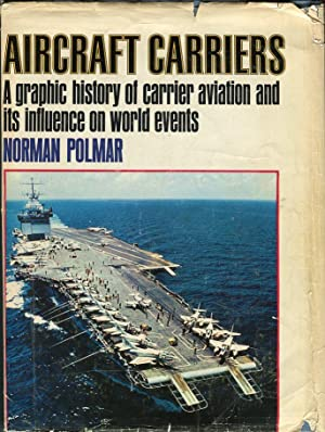 Aircraft Carriers: A Graphic History of Carrier Aviation and It Influence on World Events: Polmar, ...