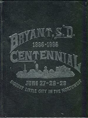 Bryant, S.D. (South Dakota) Centennial 1886-1986, June 27-28-29: Biggest Little City in the ...