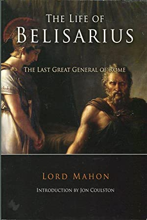The Life of Belisarius: The Last Great: Mahon, Lord/Coulston, John
