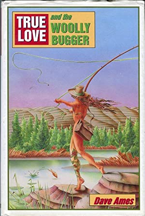 True Love and the Woolly Bugger: Ames, Dave