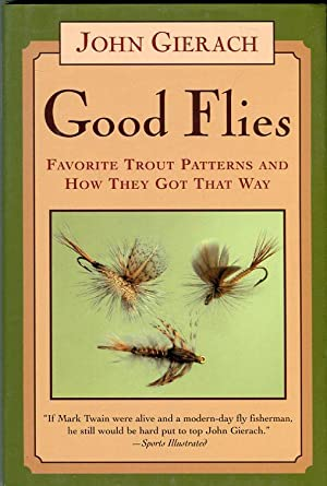 Good Flies: Favorite Trout Patterns and How: Gierach, John/Glickman, Barry