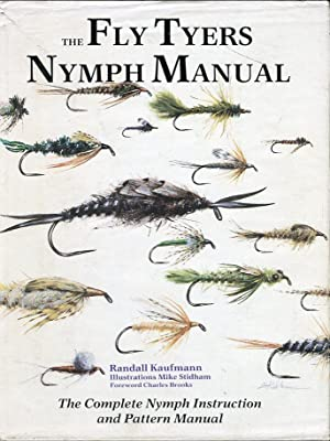 The Fly Tyers Nymph Manual: The Complete Nymph Instruction and Pattern Manual: Kaufmann, Randall (...
