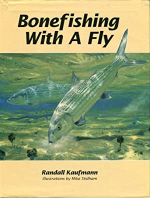 Bonefishing With a Fly: Kaufmann, Randall/Stidham, Mike (illus)/O'Keefe, Brian (photos)/Randolph, ...