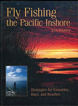 Fly Fishing the Pacific Inshore: Strategies for Estuaries, Bays and Beaches: Hanley, Ken (INSCRIBED...