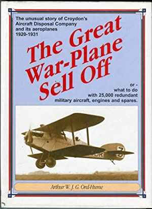 The Great War Plane Sell Off: The: Ord-Hume, Arthur W.J.G.