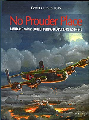 No Prouder Place: Canadians and the Bomber Command Experience 1939-1945: Bashow, David L./Lane, ...