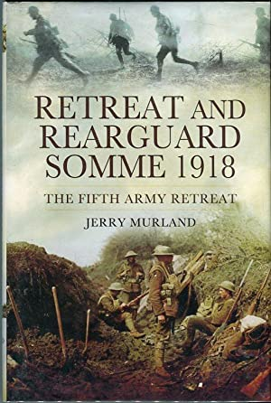 Retreat and Rearguard Somme 1918: The Fifth Army Retreat: Murland, Jerry