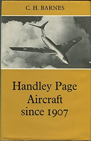 Handley Page Aircraft Since 1907 (Putnam Aviation Series): Barnes, C.H.