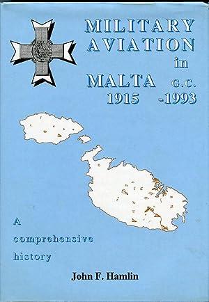 Military Aviation in Malta 1915-1993: A Comprehensive History: Hamlin, John F.