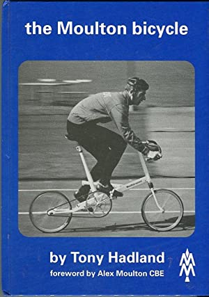 The Moulton Bicycle (The Story From 1957 to 1981): Hadland, Tony (AUTOGRAPHED)/Moulton, Alex (...
