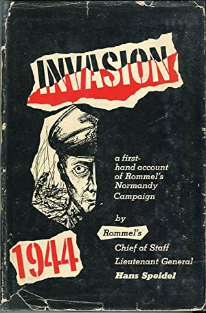 Invasion 1944: Rommel and the Normandy Campaign: Speidel, Hans (INSCRIBED)/Smith, Truman (intro)/...