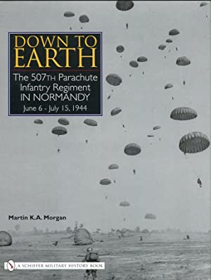 Down to Earth: The 507th Parachute Infantry Regiment in Normandy June 6-July 15, 1944: Morgan, ...