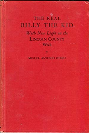 The Real Billy the Kid With New Light on the Lincoln County War: Otero, Miguel Antonio