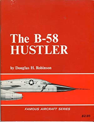 The B-58 Hustler (Famous Aircraft Series): Robinson, Douglas H./Groh, Richard (scale drawings)/...