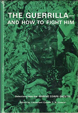 The Guerrilla - and How to Fight Him: Selections from the Marine Corps Gazette: Greene, T.N. (ed)