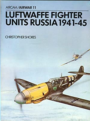Luftwaffe Fighter Units, Russia 1941-45 (Aircam/Airwar 11): Shores, Christopher/Castle, Peter