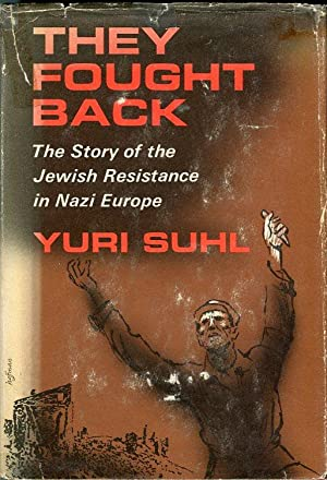 They Fought Back: The Story of the Jewish Resistance in Nazi Europe: Suhl, Yuri (ed/trans)