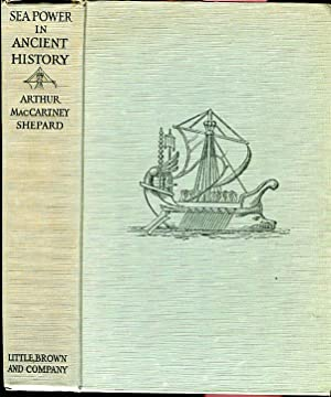 Sea Power in Ancient History: The Story of the Navies of Classic Greece and Rome: Shepard, Arthur ...