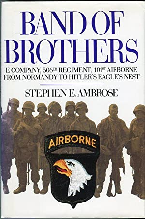 Band of Brothers: E Company, 506th Regiment, 101st Airborne from Normandy to Hitler's Eagle ...
