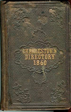 The Charlestown Directory Containing the City Record, the Names of the Citizens, and a Business ...
