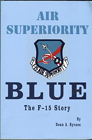 Air Superiority Blue: The F-15 Story: Byrnes, Donn A. (INSCRIBED)