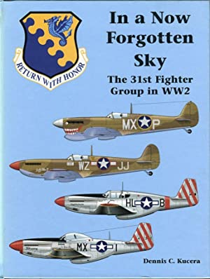 In a Now Forgotten Sky: The 31st Fighter Group in WW2: Kucera, Dennia C./Panfili, Natalie (text ed)...
