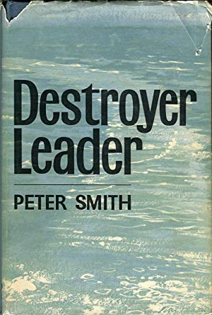 Destroyer Leader: The Story of the H.M.S. Faulknor: Smith, Peter C.