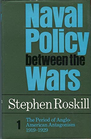 Naval Policy Between the Wars, Volume 1: The Period of Anglo American Antagonism 1919-1929: Roskill...