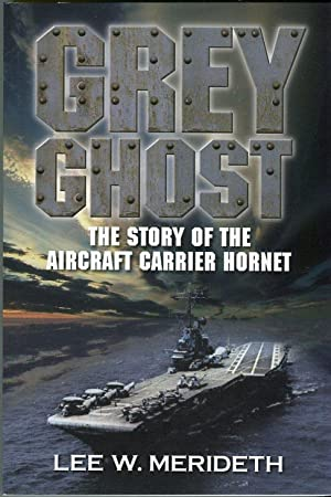 Grey Ghost: The Story of the Aircraft Carrier Hornet CV-12, CVA-12, CVS-12 Including a Self Guided ...