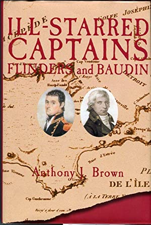 Ill- Starred Captains: Flinders and Baudin: Brown, Anthony J./Flannery,