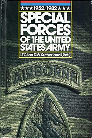 Special Forces of the United States Army: Sutherland, Ian D.W.