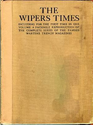 The Wipers Times, Including for the First Time in One Volume a Facsimile Reproduction of the ...