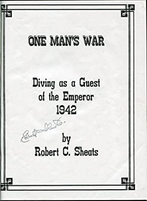 One Man's War: Diving as a Guest of the Emperor 1942: Sheats, Robert C.