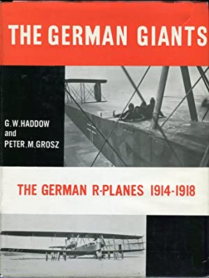 The German Giants: The Story of the R- Planes 1914-1919: Haddow, G.W./Grosz, Peter M.
