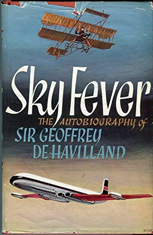 Sky Fever: The Autobiography of Sir Geoffrey de Havilland, C.B.E.: Havilland,. Geoffrey de