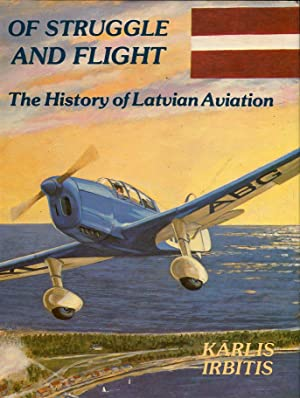 Of Struggle and Flight: The History of Latvian Aviation: Irbitis, Karlis (AUTOGRAPHED)