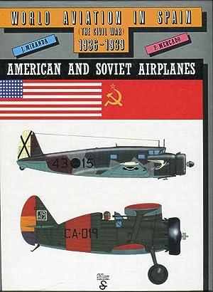 World Aviation in Spain (The Civil War) 1936-1939: American and Soviet Airplanes: Miranda, J./...
