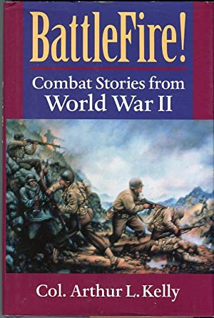 BattleFire! Combat Stories from World War II: Kelly, Arthur L.