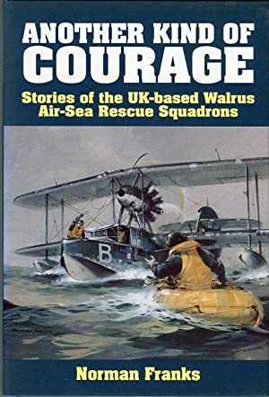 Another Kind of Courage: Stories of the UK-based Walrus Air-Sea Rescue Squadrons: Franks, Norman