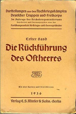 Die Rückführung des Ostheeres, Erste Band, Darstellungen aus den Nachkriegskampfen Deutscher ...