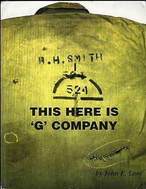 This Here is 'G' Company: A Chronicle: Lane, John E.