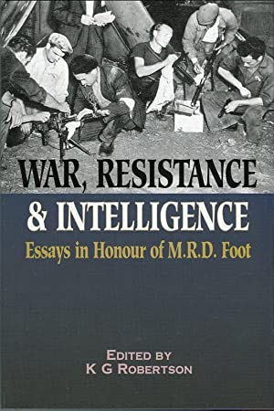 War, Resistance & Intelligence: Essays in Honour of M.R.D. Foot: Robertson, K.G. (ed)/Roberts, ...