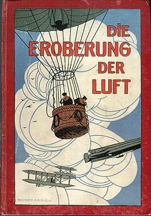 Die Eroberung der Luft: Ein Handbuch der Luftschiffahrt und Flugtechnit (The Conquest of the Air: A...