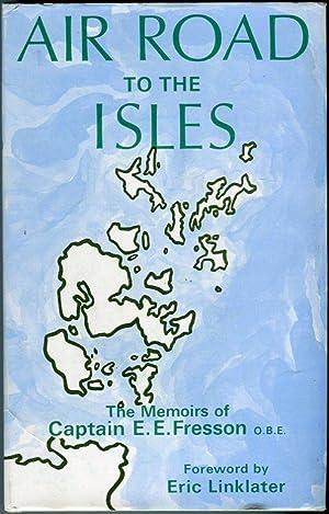 Air Road to the Isles: The Memoirs of Captain E.E. Fresson, O.B.E.: Fresson, E.E./Linklater, Eric (...