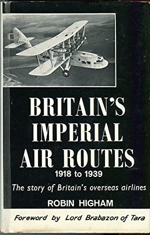 Britain's Imperial Air Routes 1918 to 1939: The Story of Britain's Overseas Airlines: ...