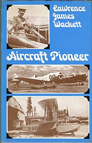 Aircraft Pioneer: An Autobiography: Wackett, Lawrence James/Menzies,